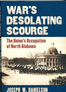 War's Desolating Scourge: The Union's Occupation of North Alabama By Joseph W. Danielson