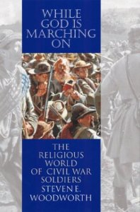 While God Is Marching On; The Religious World of Civil War Soldiers By Steven E. Woodworth