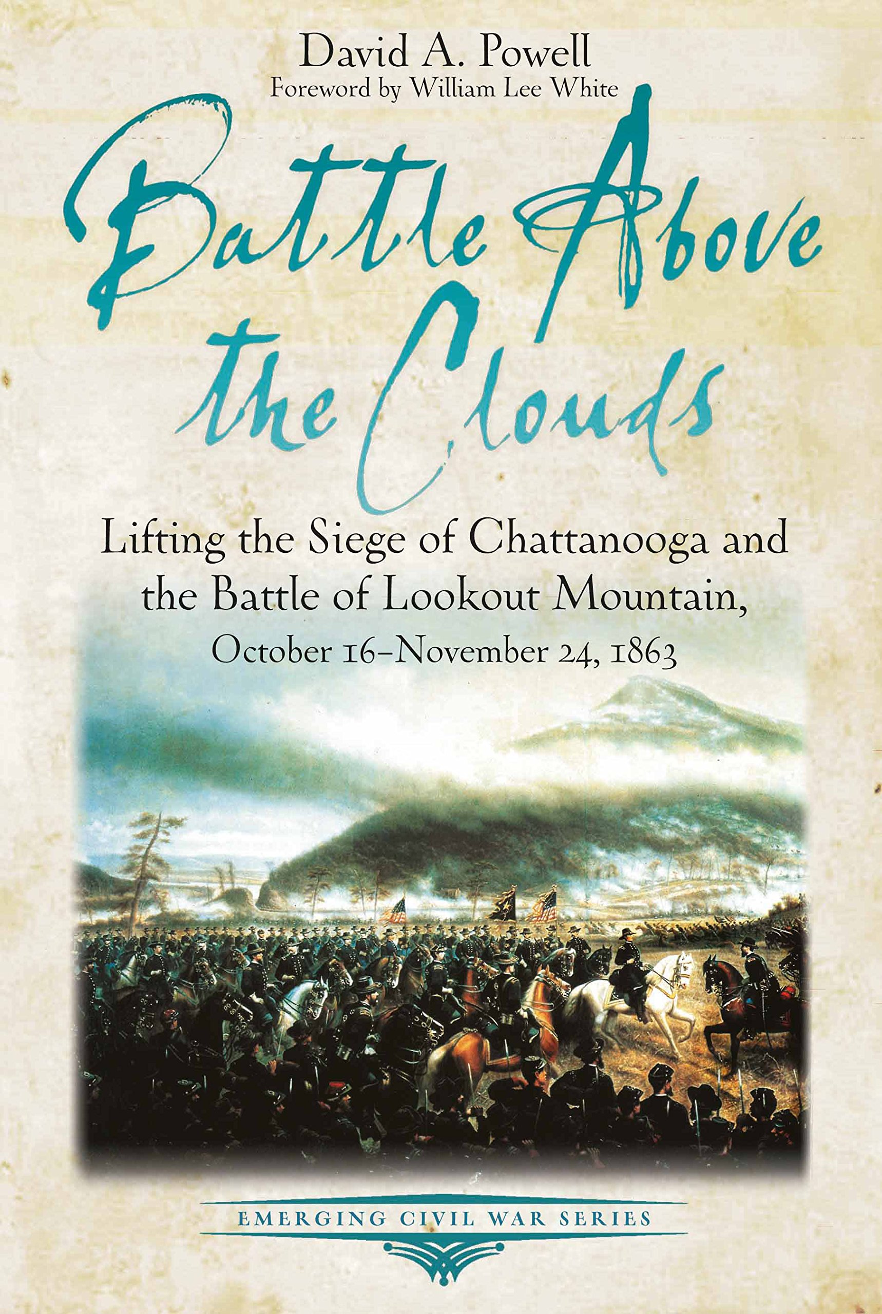 Battle Above the Clouds: Lifting the Siege of Chattanooga and the Battle of Lookout Mountain, October 16 - November 24, 1863
