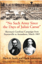 NO SUCH ARMY SINCE THE DAYS OF JULIUS CAESAR: Sherman's Carolinas Campaign from Fayetteville to Averasboro (Discovering Civil War America)