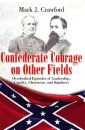 Confederate Courage on Other Fields: Overlooked Episodes of Leadership, Cruelty, Character, and Kindness