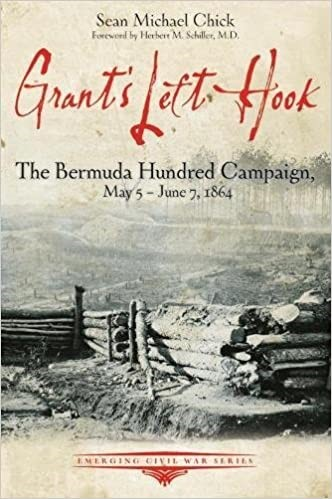 Grant's Left Hook, The Bermuda Hundred Campaign May 5 - June 7, 1864