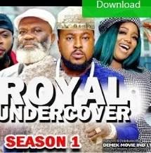 Royal Undercover Season 1 & 2 [Nollywood Movie]