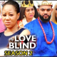 My Love Is Blind Season 1 & 2 [Nollywood Movie]