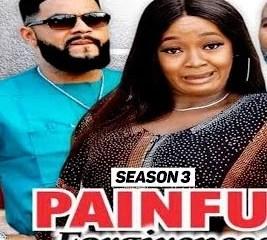 Painful Forgiveness Season 3 & 4 [Nollywood Movie]