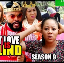 My Love Is Blind Season 9 & 10 [Nollywood Movie]