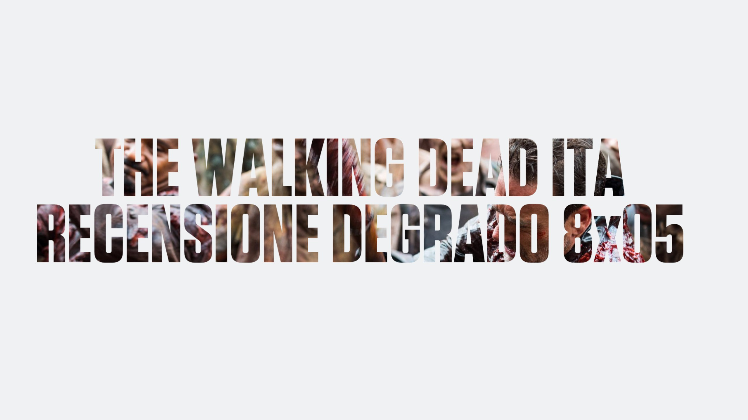 Recensione Degrado The Walking Dead 8×05