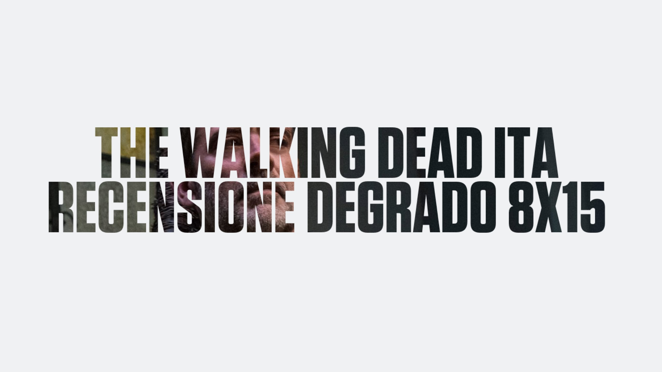 Recensione Degrado The Walking Dead 8×15