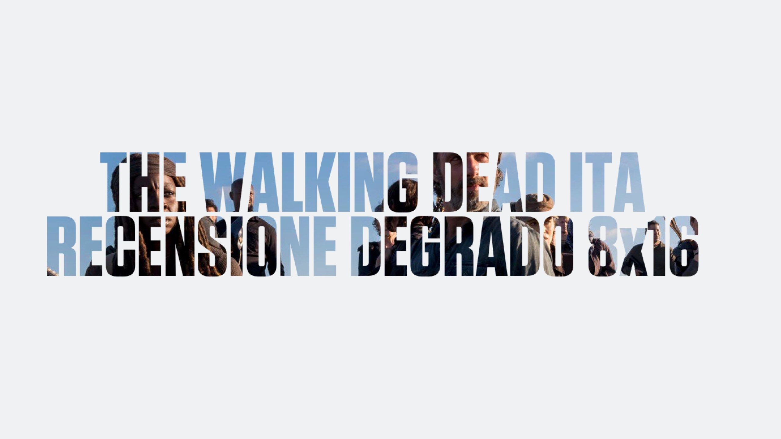 Recensione Degrado The Walking Dead 8×16