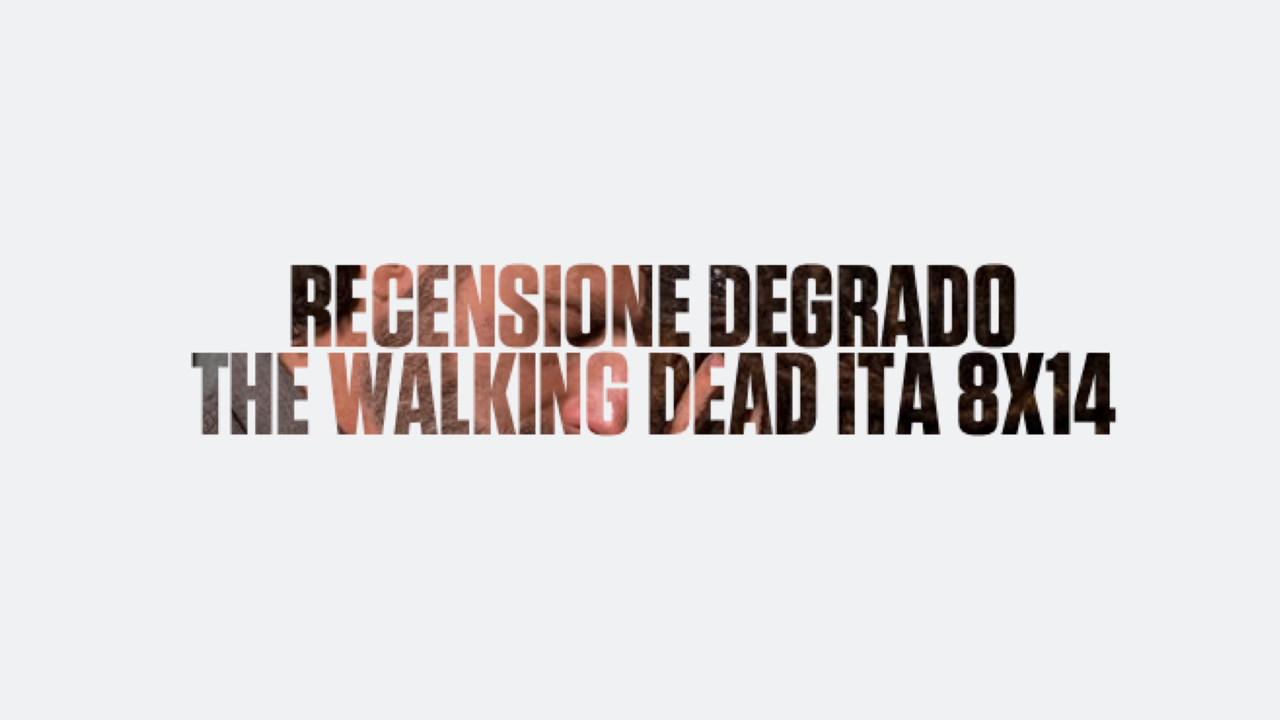 Recensione Degrado The Walking Dead 08×14