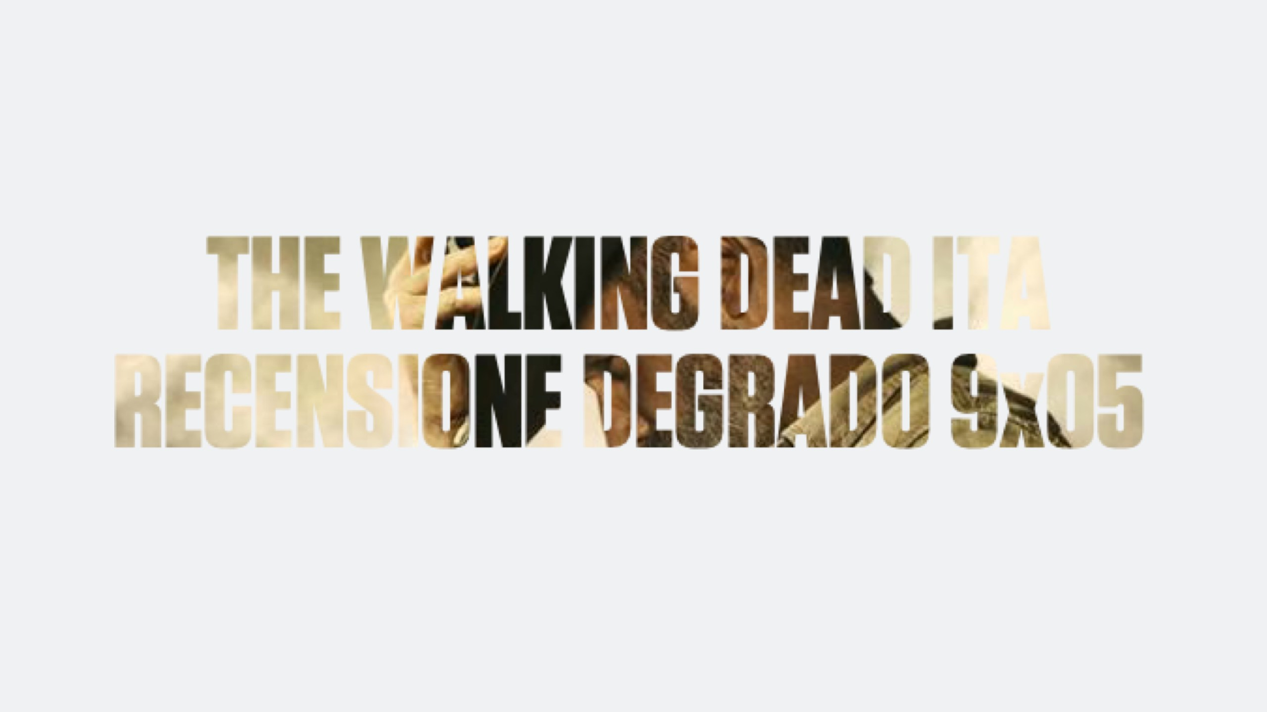 Recensione Degrado The Walking Dead 9×05