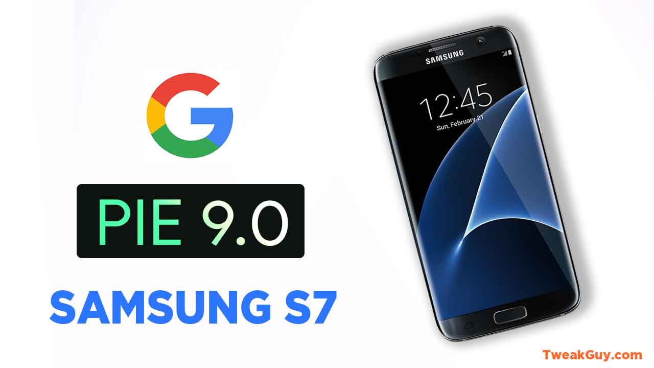 Install Android Pie for Samsung Galaxy S7 – TweakGuy
