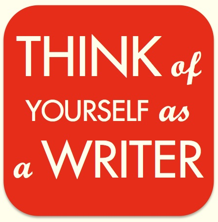 Think of Yourself as a Writer