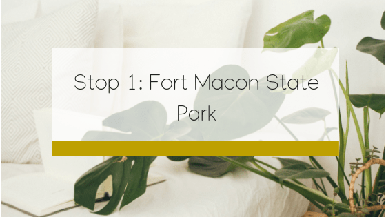Stop 1: Fort Macon State Park