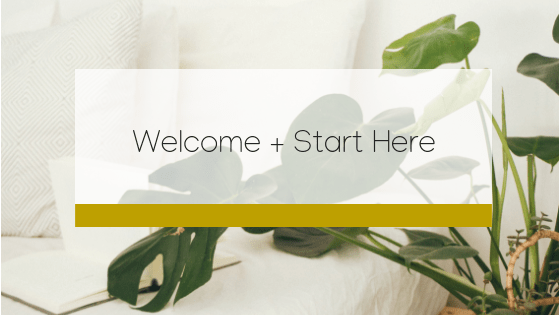 Welcome + Start Here