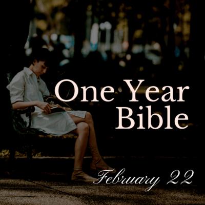 One Year Bible: February 22