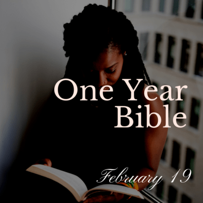 One Year Bible: February 19