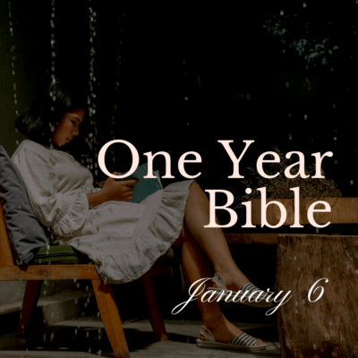 One Year Bible: January 6