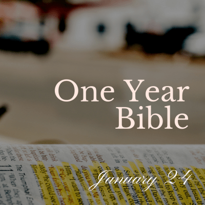 One Year Bible: January 24