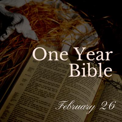 One Year Bible: February 26