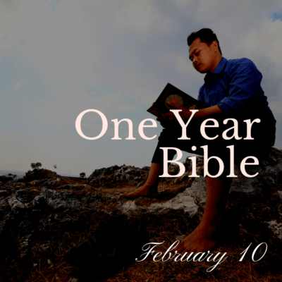 One Year Bible: February 10