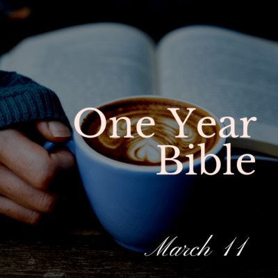 One Year Bible: March 11