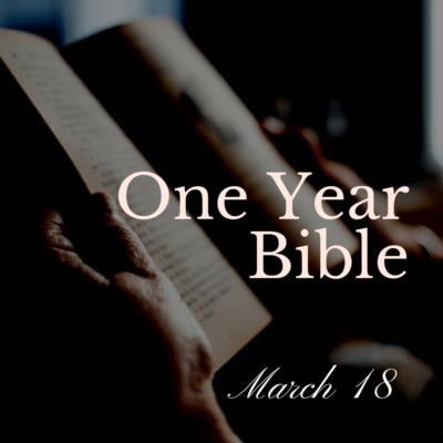 One Year Bible: march 18