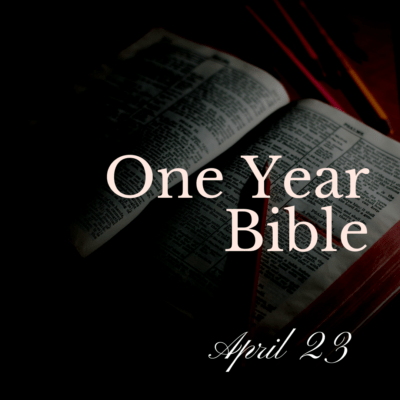 One Year Bible: April 23