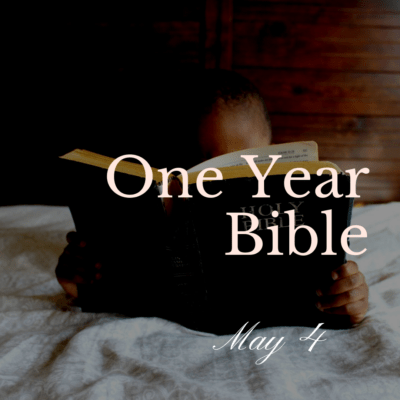 One Year Bible: May 4