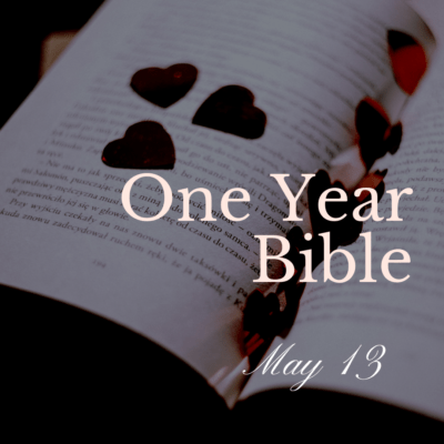 One Year Bible: May 13
