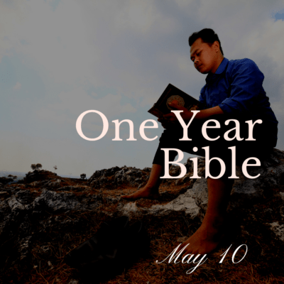 One Year Bible: May 10