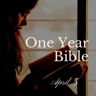 One Year Bible: April 5