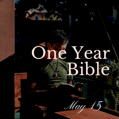 One Year Bible: May 15
