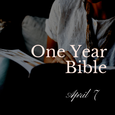 One Year Bible: April 7