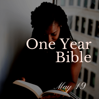 One Year Bible: May 19