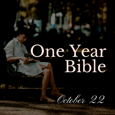 One Year Bible: October 22
