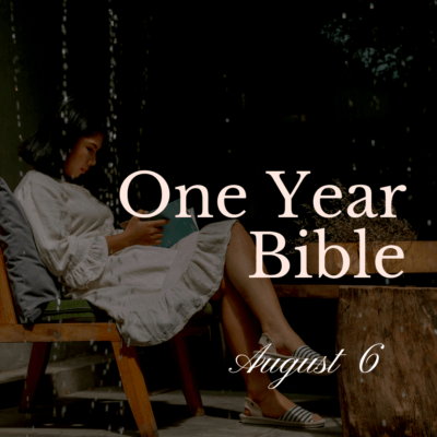 One Year Bible: August 6