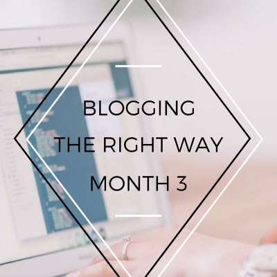 Blogging the Right Way – 3 Months