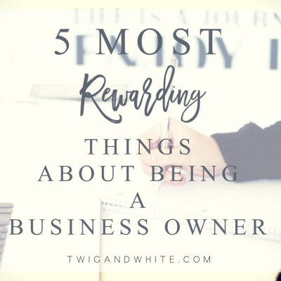 5 Most Rewarding Things About Owning a Business