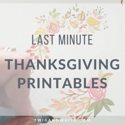 Last Minute Thanksgiving Printables