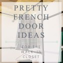 Pretty French Door Ideas for the Walk-in Closet