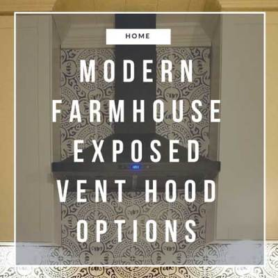 Modern Farmhouse Exposed Vent Hood Options