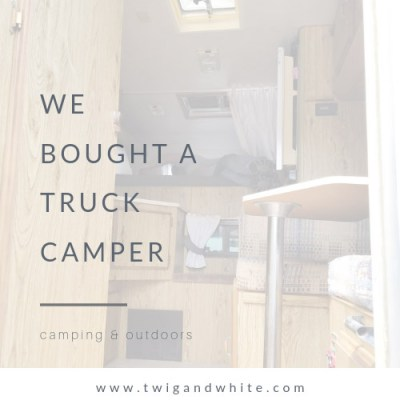 We Bought a Truck Camper