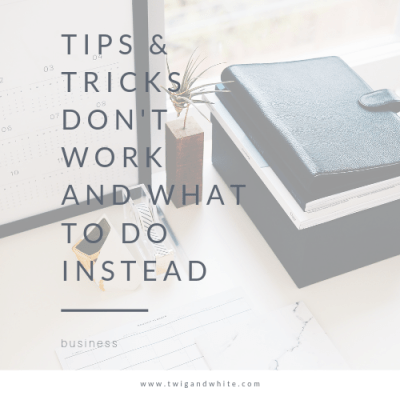 Why Tips and Tricks Don't Work & What to Do Instead
