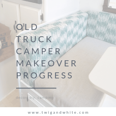 Old Truck Camper Makeover Progress Reveal
