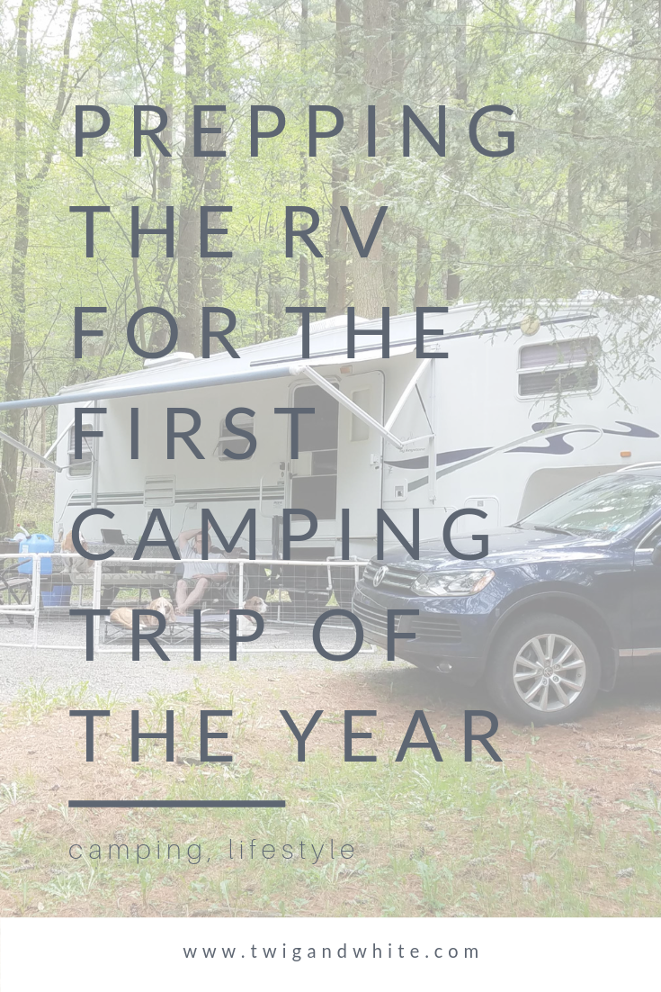 prepping the rv for the first camping trip of the year