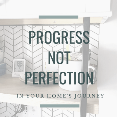 Progress, Not Perfection in Your Home's Journey