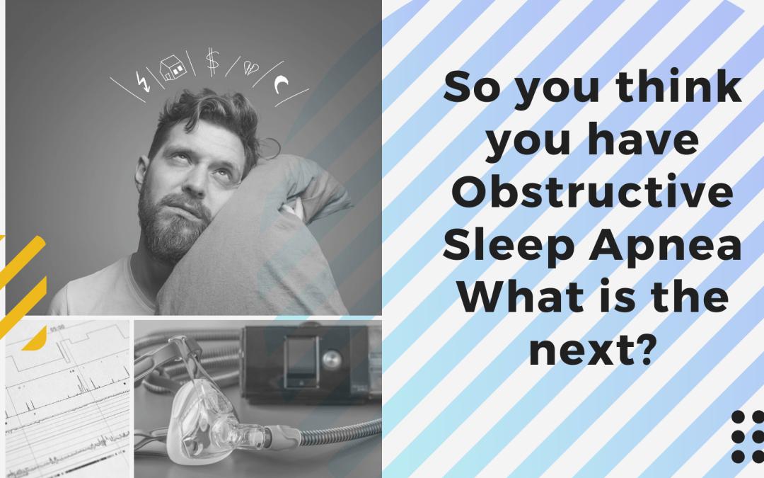 So you have obstructive sleep apnea (OSA), what next?