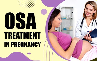 Treatment of OSA in Pregnancy
