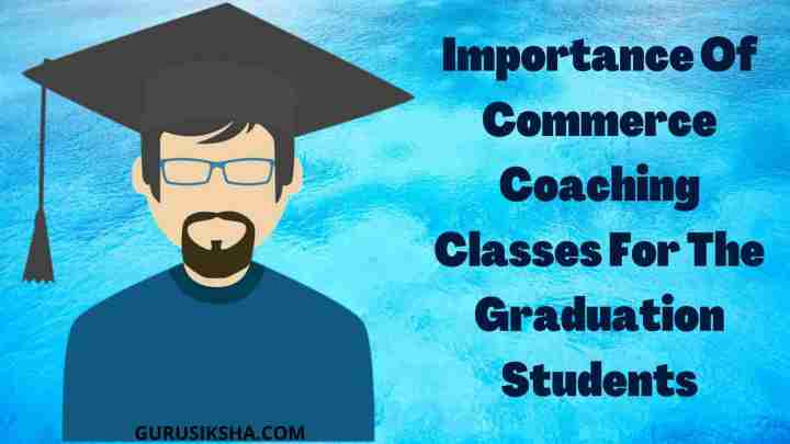 Importance Of Commerce Coaching Classes For The Graduation Students